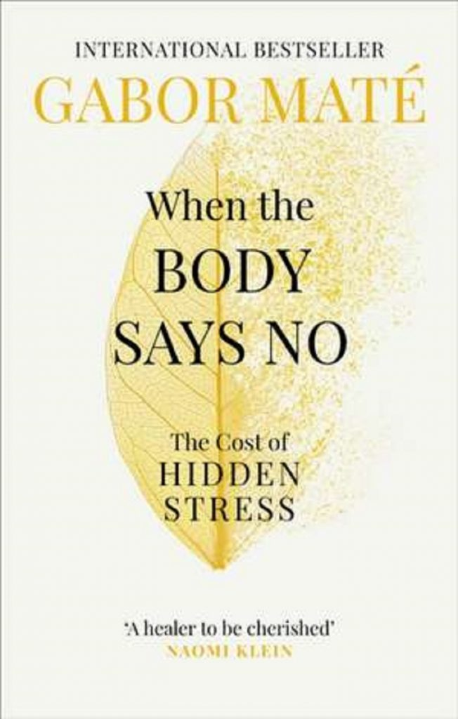 When the Body Says No, by dr Gabor Mate